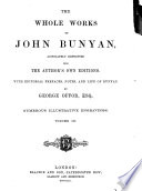 The Whole Works of John Bunyan  Accurately Reprinted from the Author s Own Editions  With Editorial Prefaces  Notes  and Life of Bunyan  By George Offor     Numerous Illustrative Engravings Book