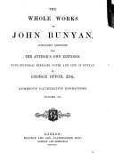 The Whole Works of John Bunyan  Accurately Reprinted from the Author s Own Editions  With Editorial Prefaces  Notes  and Life of Bunyan  By George Offor     Numerous Illustrative Engravings