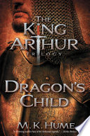 The King Arthur Trilogy Book One  Dragon s Child Book