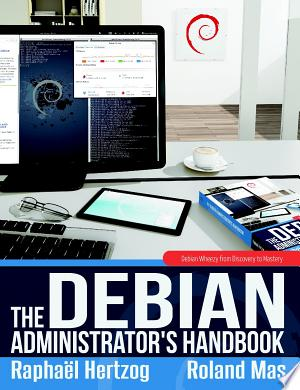 Download The Debian Administrator's Handbook, Debian Wheezy from Discovery to Mastery Free Books - Dlebooks.net