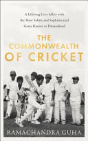 The Commonwealth Of Cricket A Lifelong Love Affair With The Most Subtleand Sophisticated Game Known To Humankind Book