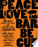 """Peace, Love, & Barbecue: Recipes, Secrets, Tall Tales, and Outright Lies from the Legends of Barbecue"" by Mike Mills, Amy Mills Tunnicliffe"