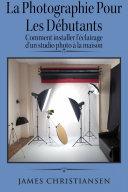 La photographie pour les débutants : comment installer l'éclairage d'un studio photo à la maison