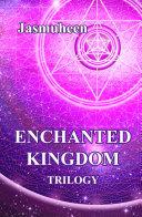 The Enchanted Kingdom Trilogy