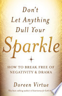 """Don't Let Anything Dull Your Sparkle: How to Break free of Negativity and Drama"" by Doreen Virtue"