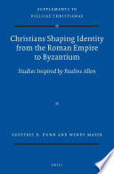Christians Shaping Identity from the Roman Empire to Byzantium  : Studies Inspired by Pauline Allen