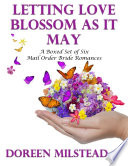 Letting Love Blossom As It May A Boxed Set Of Six Mail Order Bride Romances
