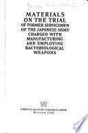 Materials On The Trial Of Former Servicemen Of The Japanese Army Charged With Manufacturing And Employing Bacteriological Weapons