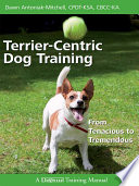 """Terrier-centric Dog Training"" by Dawn Antoniak-Mitchell"