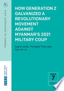 How Generation Z Galvanized A Revolutionary Movement Against Myanmar S 2021 Military Coup