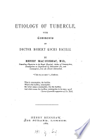 Etiology of tubercle, with comments on doctor Robert Kochs bacilli