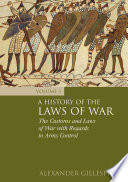 A History of the Laws of War: Volume 3  : The Customs and Laws of War with Regards to Arms Control