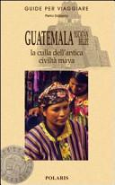 Guida Turistica Guatemala, Yucatan, Belize. La culla dell'antica civiltà maya Immagine Copertina