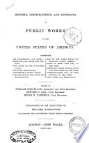Reports, specifications, and estimates of public works in the United States of America : comprising the Philadelphia gas works; reservoir dam across the Swatara; twin locks on the Schuylkill Canal; Delaware Breakwater; Philadelphia Water Works; dam and lock on the Sandy and Beaver Canal; dam on the James River and Kanawha Canal, Virginia; locks of eight feet lift, on the same; aqueducts across Rivanna River and Byrd Creek, on the same; superstructure, etc., of farm bridges, on the same; lock gates and mitre sills /