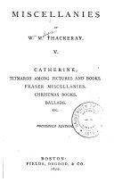 Miscellanies  Catherine  Titmarsch among pictures and books  Fraser miscellanies  Christmas books  Ballads