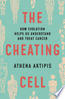 """The Cheating Cell: How Evolution Helps Us Understand and Treat Cancer"" by Athena Aktipis"