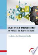 Studienverlauf und Studienerfolg im Kontext des dualen Studiums