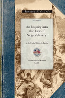 An Inquiry Into the Law of Negro Slavery in the United States of America
