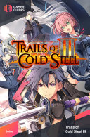 The Legend of Heroes: Trails of Cold Steel III - Strategy Guide
