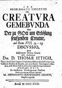 Resp. Problematis exegetici de creatura gemebunda; ad Rom. viii. 19-23 discussio. Præs. T. Ittegio