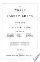 The Works of Robert Burns  With life by Allen Cunningham  and notes by Gilbert Burns and others     New edition Book