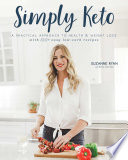 """Simply Keto: A Practical Approach to Health & Weight Loss, with 100+ Easy Low-Carb Recipes"" by Suzanne Ryan"