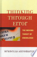Thinking Through Error  : The Moving Target of Knowledge