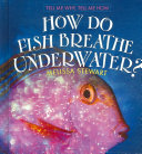 How Do Fish Breathe Underwater
