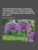 The Aethiopic Book Of Enoch The Prophet Tr From The Germ Of A G Hoffmann And Corrected Byj Baty PDF