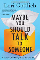 """""""Maybe You Should Talk to Someone: A Therapist, Her Therapist, and Our Lives Revealed"""" by Lori Gottlieb"""