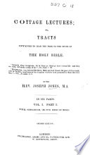 Cottage lectures  or  tracts intended to lead the poor to the study of the Holy Bible  etc  Second edition  vol  1  pt  1  Book PDF