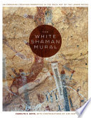 The White Shaman Mural  : An Enduring Creation Narrative in the Rock Art of the Lower Pecos