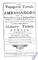 The Voyages   Travels of the Ambassadors from the Duke of Holstein  to the Great Duke of Muscovy  and the King of Persia