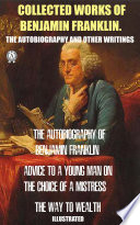 Collected works of Benjamin Franklin  The Autobiography and Other Writings