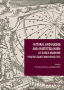 Read Online Natural Knowledge and Aristotelianism at Early Modern Protestant Universities For Free