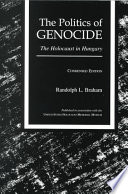 """The Politics of Genocide: The Holocaust in Hungary"" by Randolph L. Braham"