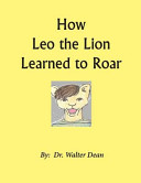 How Leo the Lion Learned to Roar