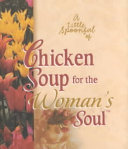 A Little Spoonful of Chicken Soup for the Woman s Soul