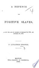 A Defence for Fugitive Slaves against the Acts of Congress of February 12, 1793, and September 18, 1850