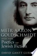 Me R Aaron Goldschmidt And The Poetics Of Jewish Fiction