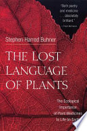 """""""The Lost Language of Plants: The Ecological Importance of Plant Medicine to Life on Earth"""" by Stephen Harrod Buhner"""