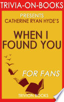 When I Found You: A Novel by Catherine Ryan Hyde (Trivia-On-Books) Pdf/ePub eBook