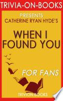 When I Found You: A Novel by Catherine Ryan Hyde (Trivia-On-Books) Pdf/ePub eBook