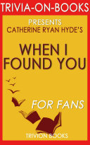 When I Found You: A Novel by Catherine Ryan Hyde (Trivia-On-Books)