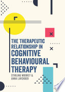 The Therapeutic Relationship in Cognitive Behavioural Therapy Book
