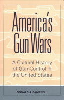 link to America's gun wars : a cultural history of gun control in the United States in the TCC library catalog