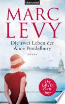 Die zwei Leben der Alice Pendelbury  : Roman