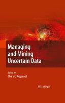 Managing and Mining Uncertain Data