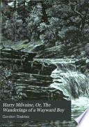Harry Milvaine, Or, The Wanderings of a Wayward Boy