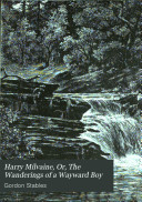 Harry Milvaine  Or  The Wanderings of a Wayward Boy